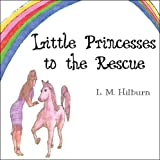 Little Princesses to the Rescue, L. M. Hilburn, 1606727834