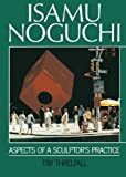Isamu Noguchi : Aspects of a Sculptor's Practice, Threlfall, Tim, 0863326536
