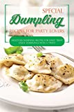 how to make chinese food - Special Dumpling Recipes for Party Lovers: Delicious Dumpling Recipes for Daily Treat - Enjoy Dumplings with a Twist!