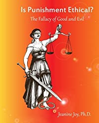Is Punishment Ethical? The Fallacy of Good and Evil