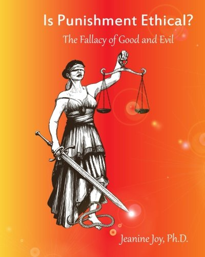 Is Punishment Ethical?: The Fallacy of Good and Evil--A Thesis