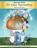 Creative Cakes Do-It-Yourself 3D Cake Decorating