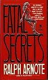 Fatal Secrets, Ralph Arnote, 0812534514