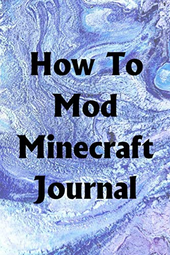 - How To Mod Minecraft Journal: Use the How To Mod Minecraft Journal to help you reach your new year's resolution goals