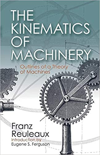 The Kinematics of Machinery: Outlines of a Theory of Machines: Franz