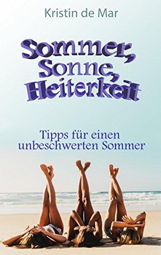 Sommer,Sonne,Heiterkeit: Tipps für einen unbeschwerten Sommer (German Edition) (Fur Sonnenbrillen)