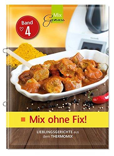 Mix ohne Fix - BAND 4!: Lieblingsgerichte aus dem Thermomix Broschüre – 28. Februar 2018 Wild Corinna C. T. Wild Verlag 3961810087 Themenkochbücher