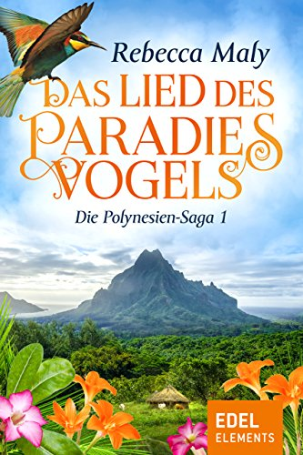 Das Lied des Paradiesvogels 1 (Polynesien-Saga) (German Edition)