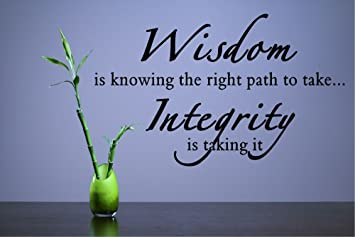 Amazoncom Wisdom Is Knowing The Right Path To Take Integrity Is