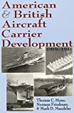 img - for American and British Aircraft Carrier Development, 1919-1941 by Thomas C. Hone (2009-09-01) book / textbook / text book