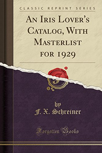 Schreiners Iris (An Iris Lover's Catalog, with Masterlist for 1929 (Classic Reprint))
