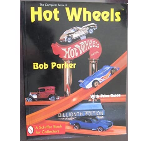 the complete book of hot wheels with price guide a schiffer book for collectors parker bob 9780887408274 amazon com books hot wheels with price guide