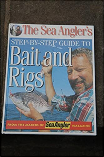 The Sea Angler's Step-by-step Guide to Bait and Rigs: Amazon co uk