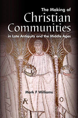 The Making Of Christian Communities in Late Antiquity and the Middle Ages (Wimbledon Publishing Classics)