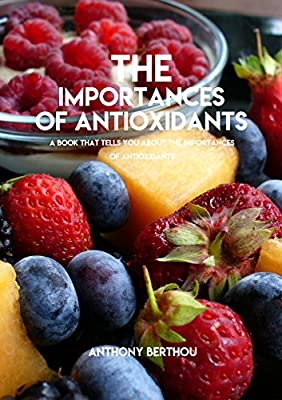 The Importances Of Antioxidants, A Book That Tells You About The Importances Of Antioxidants