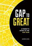 Gap to Great: A Parent's Guide to the Gap Year