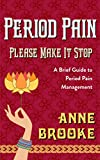 Period Pain: Please Make It Stop: A Brief Guide to Period Pain Management