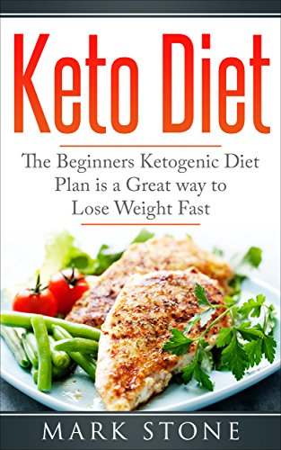 Keto Diet: The Beginners Ketogenic Diet Plan is a great way to Lose Weight Fast (Keto Diet, Ketogenic meals, Low Carb Diet Book 1) by Mark Stone