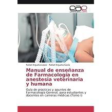 Manual de enseñanza de Farmacología en anestesia veterinaria y humana: Guía de prácticas y apuntes de Farmacología General, para estudiantes y docentes en carreras médicas (Tomo I) (Spanish Edition)