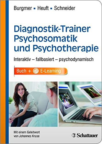 Diagnostik-Trainer Psychosomatik und Psychotherapie: Interaktiv - fallbasiert - psychodynamisch