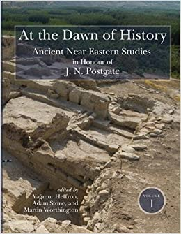 At the Dawn of History: Ancient Near Eastern Studies in Honour of J. N. Postgate