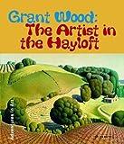 Grant Wood: The Artist in the Hayloft (Adventures in Art (Prestel)) by Deba Foxley Leach (2005-09-01)