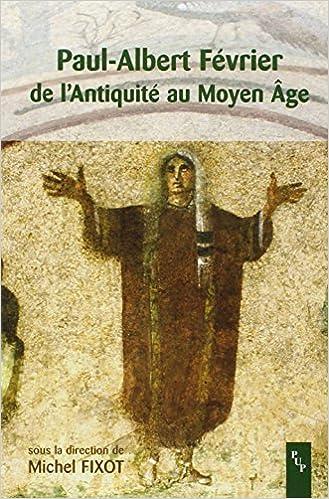 Téléchargement Paul-Albert Février, de l'Antiquité au Moyen âge : actes du colloque de Fréjus, 7 et 8 avril 2001 pdf, epub ebook