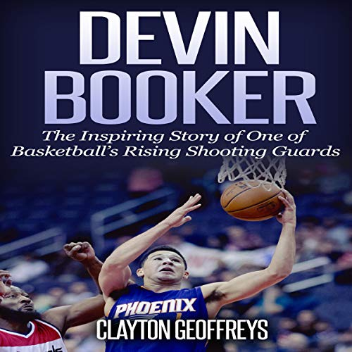 Pdf Outdoors Devin Booker: The Inspiring Story of One of Basketball's Rising Shooting Guards: Basketball Biography Books, Book 72