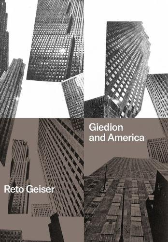 Giedion and America: Repositioning the History of Modern Architecture