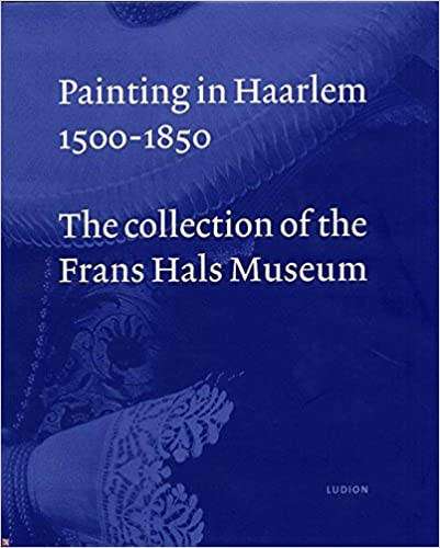 Painting in Haarlem 1500-1850 The Collection of the Frans Hals Museum