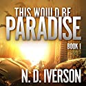 This Would Be Paradise: This Would Be Paradise Series, Book 1 Audiobook by N.D. Iverson Narrated by Carly Robins