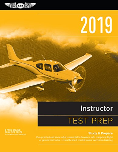 Instructor Test Prep 2019: Study & Prepare: Pass your test and know what is essential to become a safe, competent flight or ground instructor - from ... in aviation training (Test Prep Series)