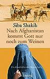 Nach Afghanistan kommt Gott nur noch zum Weinen: Die Geschichte der Shirin-Gol