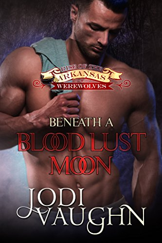 - BENEATH A BLOOD LUST MOON: RISE OF THE ARKANSAS WEREWOLVES