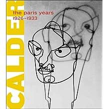 Alexander Calder: The Paris Years, 1926-1933