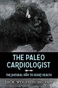 The Paleo Cardiologist: The Natural Way to Heart Health by [Wolfson, Jack]