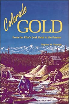 Colorado Gold: From the Pike's Peak Rush to the Present