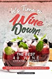 #10: It's Time to Wine Down!: The Best 40 Wine Cocktail Recipes - Reds, Whites, Roses and Sparkles