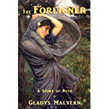 The Foreigner - A Story of Ruth (Gladys Malvern Classics Book 2)