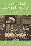 img - for Irish Football Clubs in Liverpool: Why There Were no Liverpool Celtics or Everton Hibernians book / textbook / text book