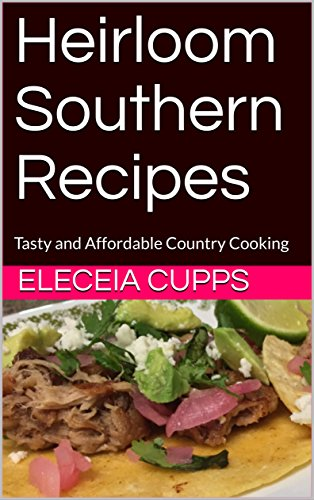 Heirloom Southern Recipes: Tasty and Affordable Country Cooking by [Cupps, Eleceia]