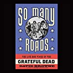 So Many Roads: The Life and Times of the Grateful Dead | David Browne