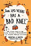 Mr. Las Vegas Has a Bad Knee: and Other Tales of the People, Places, and Peculiarities of the Modern American Southwest