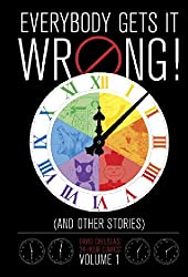 Everybody Gets it Wrong! and Other Stories: David Chelsea's 24-Hour Comics Volume 1