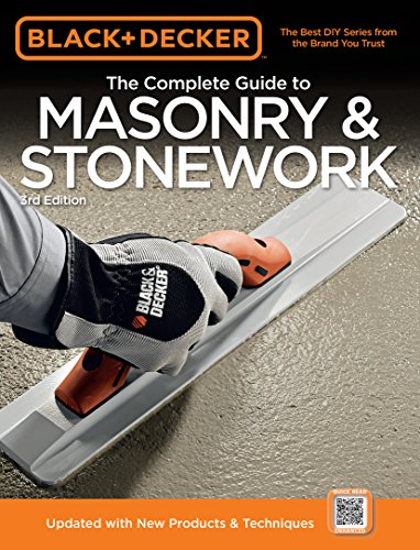 Black & Decker The Complete Guide to Masonry & Stonework: *Poured Concrete *Brick & Block *Natural Stone *Stucco (Black & Decker Complete Guide) by [Editors of Creative Publishing]