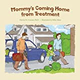 Mommy's Coming Home from Treatment, Denise D. Crosson, 097998694X