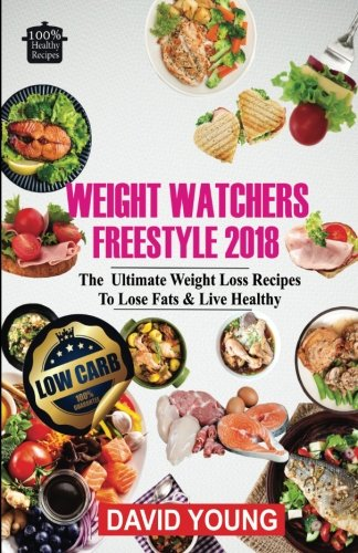Weight Watchers Freestyle 2018: The Ultimate Weight Loss Recipes To Lose Fats & Live Healthy by David Young