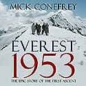 Everest 1953: The Epic Story of the First Ascent Hörbuch von Mick Conefrey Gesprochen von: Barnaby Edwards