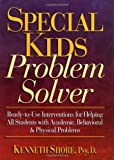 Special Kids Problem Solver: Ready-to-Use Interventions for Helping All Students with Academic, Behavioral & Physical Problems