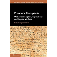 Economic Transplants: On Lawmaking for Corporations and Capital Markets (International Corporate Law and Financial Market Regulation) (English Edition)